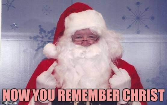 His birthday is all about you | NOW YOU REMEMBER CHRIST | image tagged in santa's gift,happy easter,merry christmas,seasons,greetings,love wins | made w/ Imgflip meme maker
