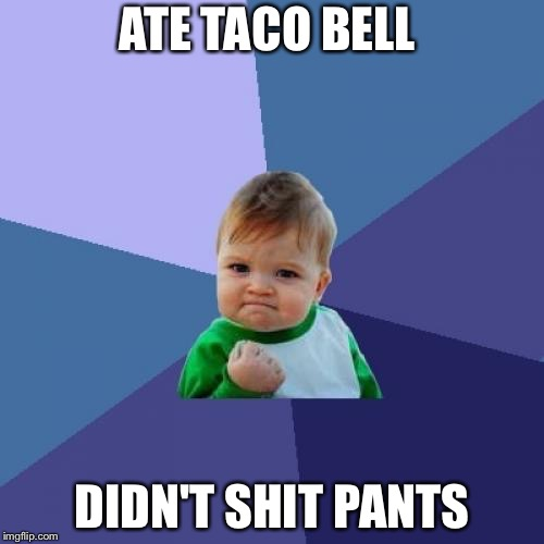 Success Kid Meme | ATE TACO BELL DIDN'T SHIT PANTS | image tagged in memes,success kid | made w/ Imgflip meme maker