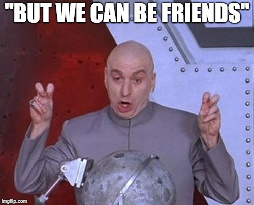 "Dr Evil Laser Meme | ""BUT WE CAN BE FRIENDS"" 