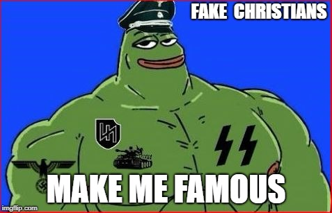 FAKE  CHRISTIANS MAKE ME FAMOUS | made w/ Imgflip meme maker