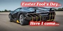 Easter Fool's Day... Here I come... | image tagged in lamborghini centenario lp770 4 | made w/ Imgflip meme maker