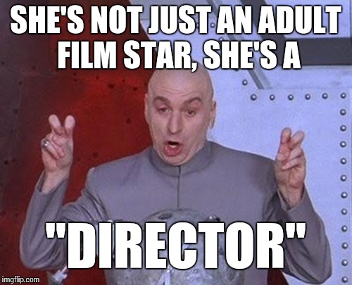 "Move over Tarentino | SHE'S NOT JUST AN ADULT FILM STAR, SHE'S A ""DIRECTOR"" 