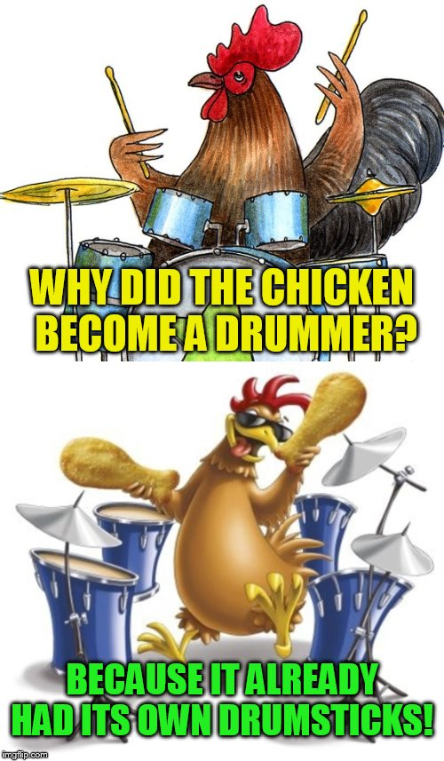 Chicken Week, April 2-8, A JBmemegeek & giveuahint Event!  | WHY DID THE CHICKEN BECOME A DRUMMER? BECAUSE IT ALREADY HAD ITS OWN DRUMSTICKS! | image tagged in memes,chicken week,chickens,drummer,drumsticks,jokes | made w/ Imgflip meme maker