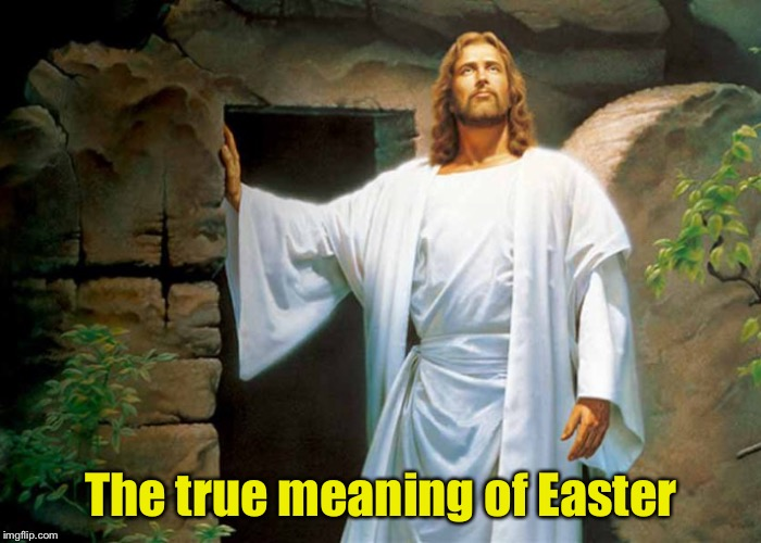 While it important to recognize Christ's death, it's his resurrection we celebrate on Easter | The true meaning of Easter | image tagged in memes,easter,easter bunny,easter eggs,reserection,jesus christ | made w/ Imgflip meme maker