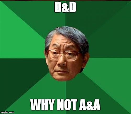 D&D Week.  March 29th to April 6th. TheRoyalPlutonian event | D&D WHY NOT A&A | image tagged in high expectations asian father,dungeons and dragons,dd week | made w/ Imgflip meme maker
