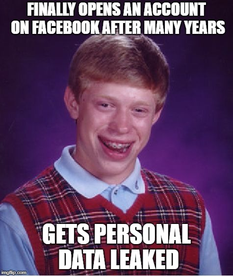 Bad Luck Brian Meme | FINALLY OPENS AN ACCOUNT ON FACEBOOK AFTER MANY YEARS GETS PERSONAL DATA LEAKED | image tagged in memes,bad luck brian,facebook,funny,political meme,personal data | made w/ Imgflip meme maker