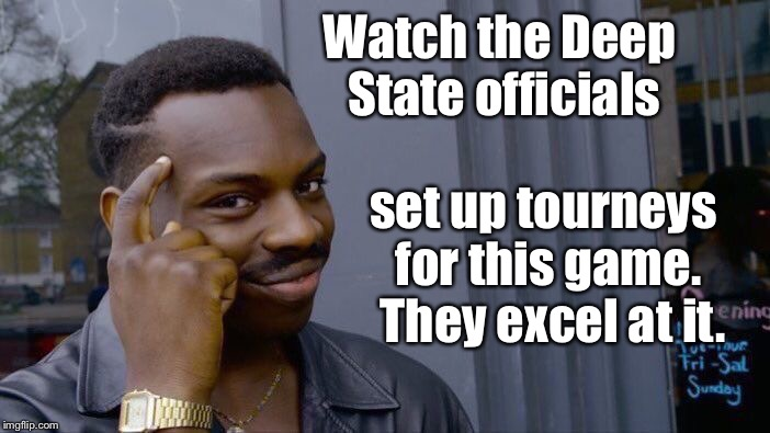 Roll Safe Think About It Meme | Watch the Deep State officials set up tourneys for this game.  They excel at it. | image tagged in memes,roll safe think about it | made w/ Imgflip meme maker
