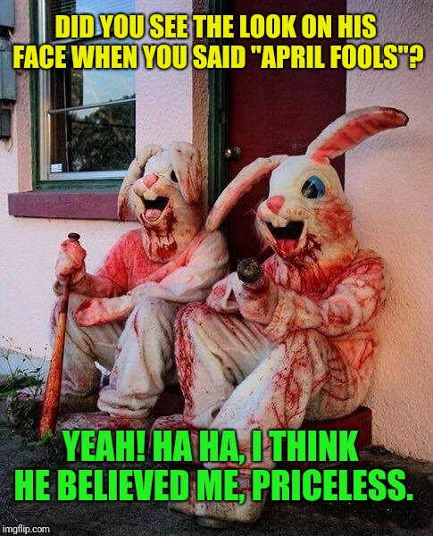 "Happy Easter y'all. I hid some eggs for yas, enjoy the hunt. | DID YOU SEE THE LOOK ON HIS FACE WHEN YOU SAID ""APRIL FOOLS""? YEAH! HA HA, I THINK HE BELIEVED ME, PRICELESS. 