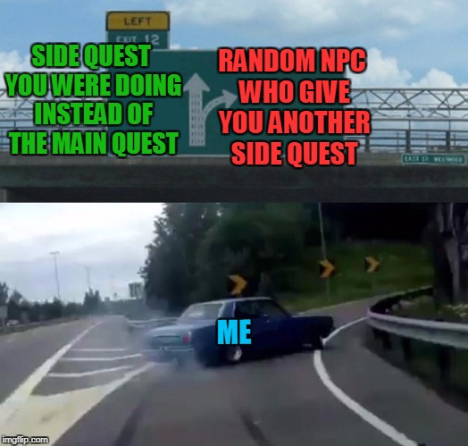 SIDE QUEST YOU WERE DOING INSTEAD OF THE MAIN QUEST RANDOM NPC WHO GIVE YOU ANOTHER SIDE QUEST ME | made w/ Imgflip meme maker