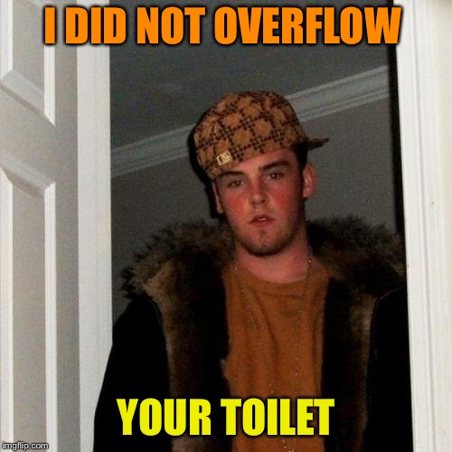 I DID NOT OVERFLOW YOUR TOILET | made w/ Imgflip meme maker