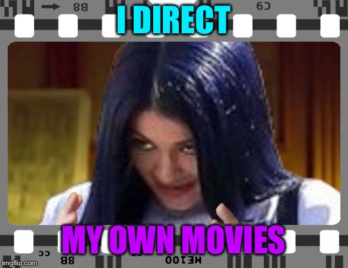 Mima on film | I DIRECT MY OWN MOVIES | image tagged in mima on film | made w/ Imgflip meme maker