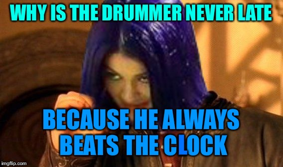 Kylie Does Not Simply | WHY IS THE DRUMMER NEVER LATE BECAUSE HE ALWAYS BEATS THE CLOCK L | image tagged in kylie does not simply | made w/ Imgflip meme maker