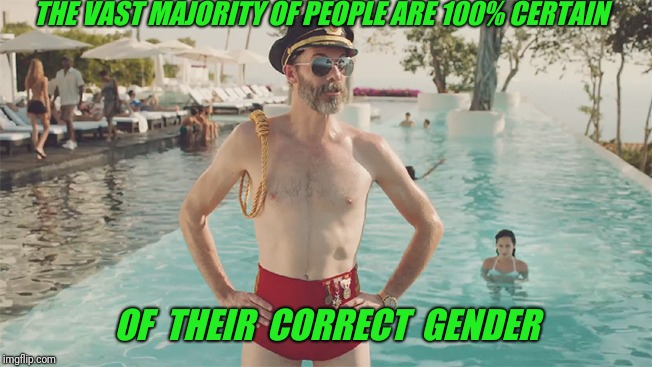 And bathing suits help! | THE VAST MAJORITY OF PEOPLE ARE 100% CERTAIN OF  THEIR  CORRECT  GENDER | image tagged in captain obvious bathing suit,gender,captain obvious | made w/ Imgflip meme maker