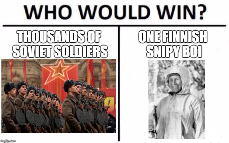 Winter War Meme | THOUSANDS OF SOVIET SOLDIERS ONE FINNISH SNIPY BOI | image tagged in memes,who would win | made w/ Imgflip meme maker
