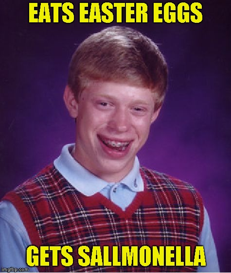 Bad Luck Brian Meme | EATS EASTER EGGS GETS SALLMONELLA | image tagged in memes,bad luck brian | made w/ Imgflip meme maker