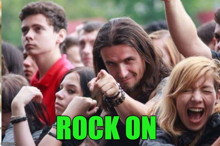 ROCK ON | image tagged in deleted accounts | made w/ Imgflip meme maker