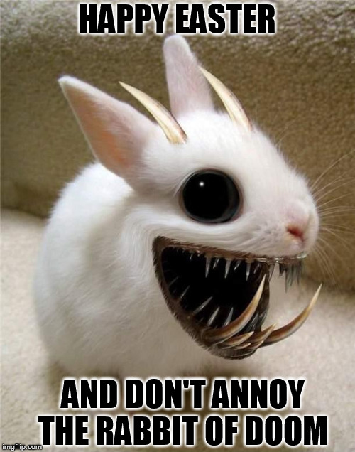 HAPPY EASTER AND DON'T ANNOY THE RABBIT OF DOOM | made w/ Imgflip meme maker