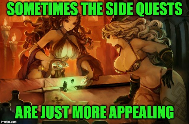 SOMETIMES THE SIDE QUESTS ARE JUST MORE APPEALING | made w/ Imgflip meme maker