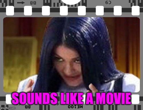 Mima on film | SOUNDS LIKE A MOVIE | image tagged in mima on film | made w/ Imgflip meme maker