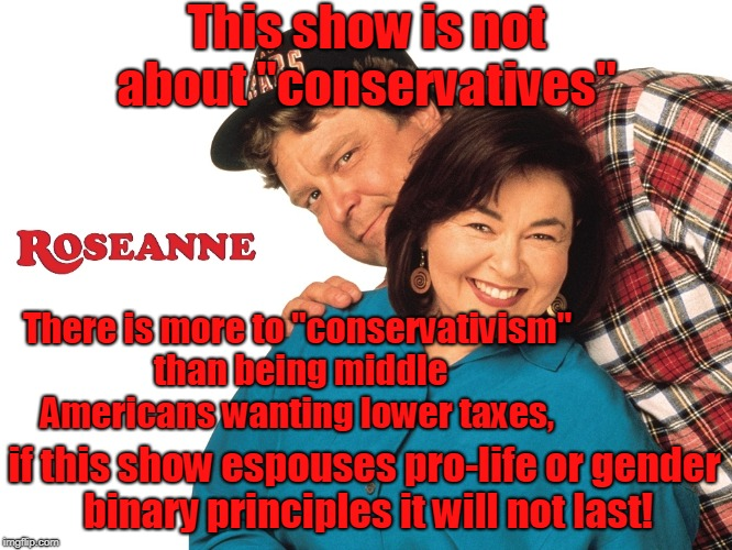 "Roseanne 2018 is controlled opposition  | This show is not about ""conservatives"" if this show espouses pro-life or gender binary principles it will not last! There is more to ""conser 