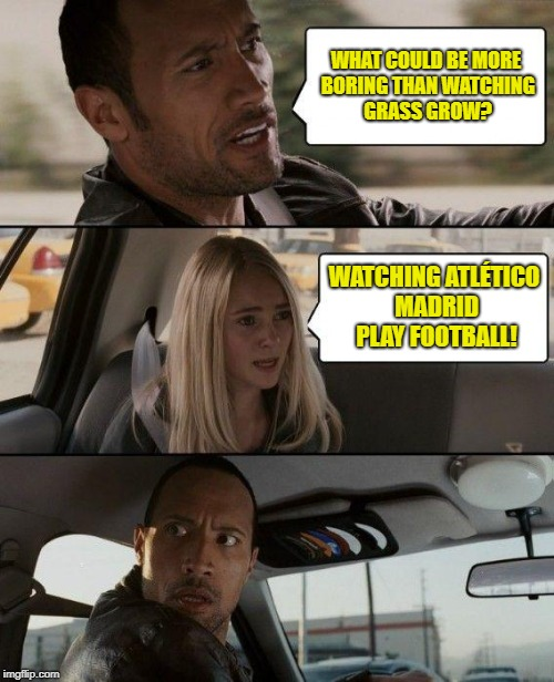 One goal, then waste time until the referee ends the match. Zzzzz... | WHAT COULD BE MORE BORING THAN WATCHING GRASS GROW? WATCHING ATLÉTICO MADRID PLAY FOOTBALL! | image tagged in memes,the rock driving,zzzzz,atletico madrid,soccer,football | made w/ Imgflip meme maker