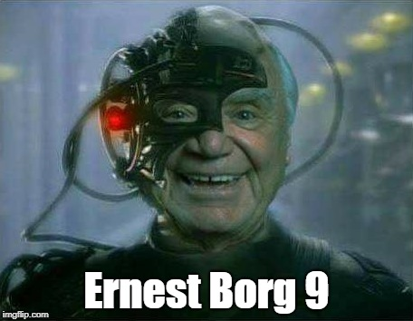 Ernest of Borg | Ernest Borg 9 | image tagged in borg,locutus of borg,assimilation,memes | made w/ Imgflip meme maker