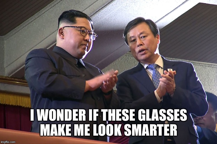 What Are Those | I WONDER IF THESE GLASSES MAKE ME LOOK SMARTER | image tagged in north korea,kim jong un | made w/ Imgflip meme maker