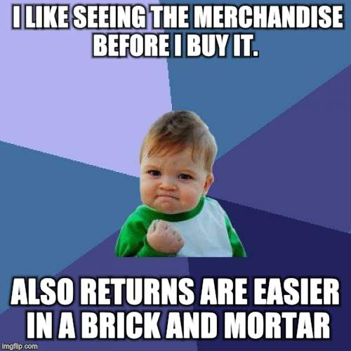 Success Kid Meme | I LIKE SEEING THE MERCHANDISE BEFORE I BUY IT. ALSO RETURNS ARE EASIER IN A BRICK AND MORTAR. | image tagged in memes,success kid | made w/ Imgflip meme maker