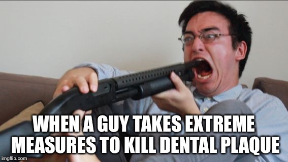 "Taking ""kills plaque from teeth"" too literally 