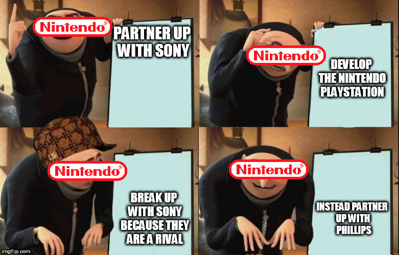 Reversal Gru plan | PARTNER UP WITH SONY BREAK UP WITH SONY BECAUSE THEY ARE A RIVAL DEVELOP THE NINTENDO PLAYSTATION INSTEAD PARTNER UP WITH  PHILLIPS | image tagged in reversal gru plan,scumbag | made w/ Imgflip meme maker