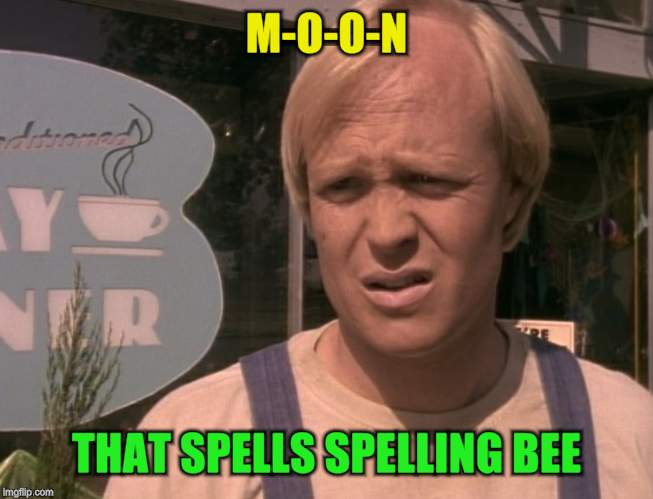 M-O-O-N THAT SPELLS SPELLING BEE | made w/ Imgflip meme maker