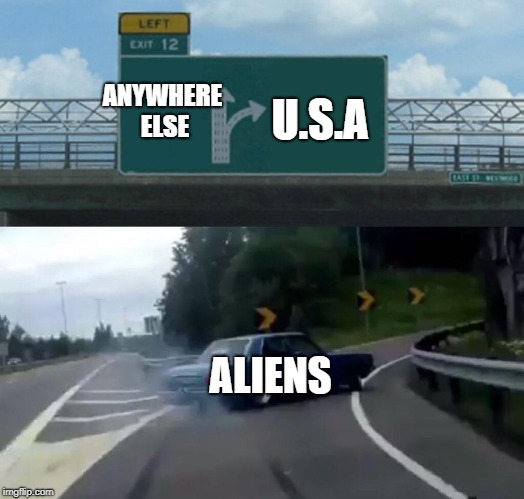 Left Exit 12 Off Ramp Meme | ALIENS ANYWHERE ELSE U.S.A | image tagged in memes,left exit 12 off ramp | made w/ Imgflip meme maker