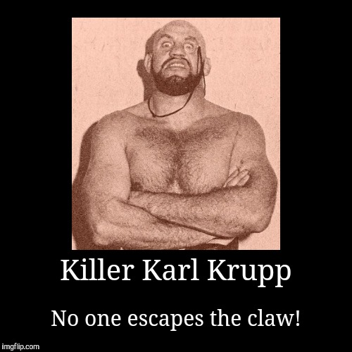 Atlantic Grand Prix Wrestling | Killer Karl Krupp | No one escapes the claw! | image tagged in wrestling,vintage | made w/ Imgflip demotivational maker