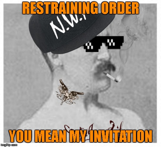 Time For Some New Prison Tats? | RESTRAINING ORDER YOU MEAN MY INVITATION | image tagged in nwa thug life overly manly man,overly manly man,thug life,nwa,restraining order,relationships | made w/ Imgflip meme maker