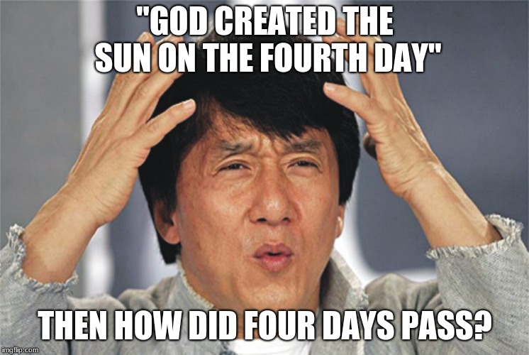 "questioning the world | ""GOD CREATED THE SUN ON THE FOURTH DAY"" THEN HOW DID FOUR DAYS PASS? 