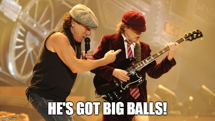 HE'S GOT BIG BALLS! | image tagged in acdc | made w/ Imgflip meme maker