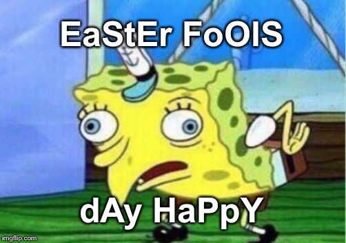 Festive Mocking Spongebob | EaStEr FoOlS dAy HaPpY | image tagged in memes,mocking spongebob | made w/ Imgflip meme maker