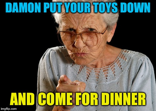 DAMON PUT YOUR TOYS DOWN AND COME FOR DINNER | made w/ Imgflip meme maker