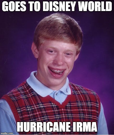 Bad Luck Brian Meme | GOES TO DISNEY WORLD HURRICANE IRMA | image tagged in memes,bad luck brian,hurricane irma,disney world | made w/ Imgflip meme maker