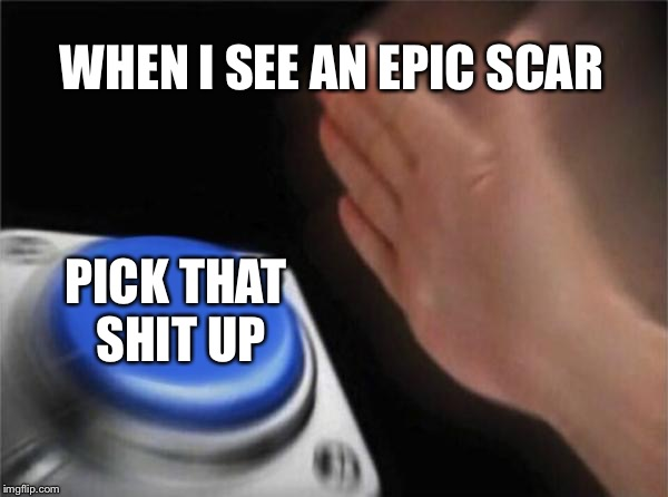 Unfortunately I never see this weapon but when I do... | WHEN I SEE AN EPIC SCAR PICK THAT SHIT UP | image tagged in memes,blank nut button,fortnite,fortnite meme,button,epic scar | made w/ Imgflip meme maker