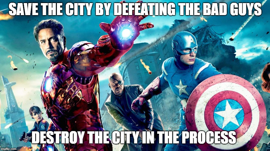 avengers destroy city | SAVE THE CITY BY DEFEATING THE BAD GUYS DESTROY THE CITY IN THE PROCESS | image tagged in avengers,destroy city,avengers destroy city | made w/ Imgflip meme maker