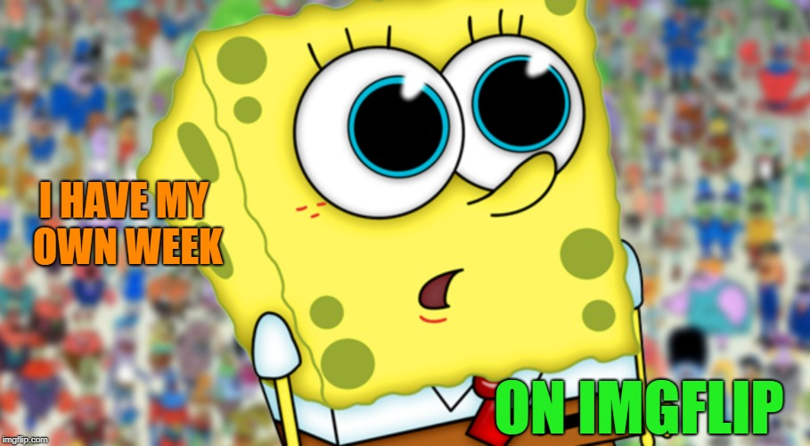 spongebob week (March 28-April 5th) A Landon The Memer event | I HAVE MY OWN WEEK ON IMGFLIP | image tagged in spongbob | made w/ Imgflip meme maker