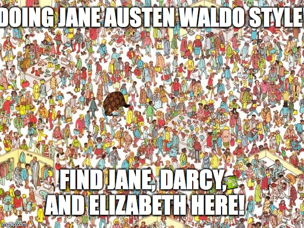 Waldo | DOING JANE AUSTEN WALDO STYLE! FIND JANE, DARCY, AND ELIZABETH HERE! | image tagged in waldo,scumbag | made w/ Imgflip meme maker
