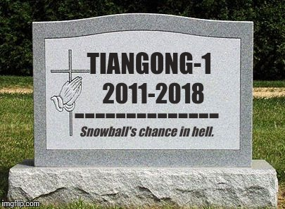 TIANGONG-1 2011-2018 Snowball's chance in hell. -------------- | image tagged in head stone | made w/ Imgflip meme maker