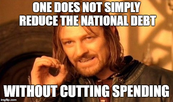 One Does Not Simply Meme | ONE DOES NOT SIMPLY REDUCE THE NATIONAL DEBT WITHOUT CUTTING SPENDING | image tagged in memes,one does not simply | made w/ Imgflip meme maker