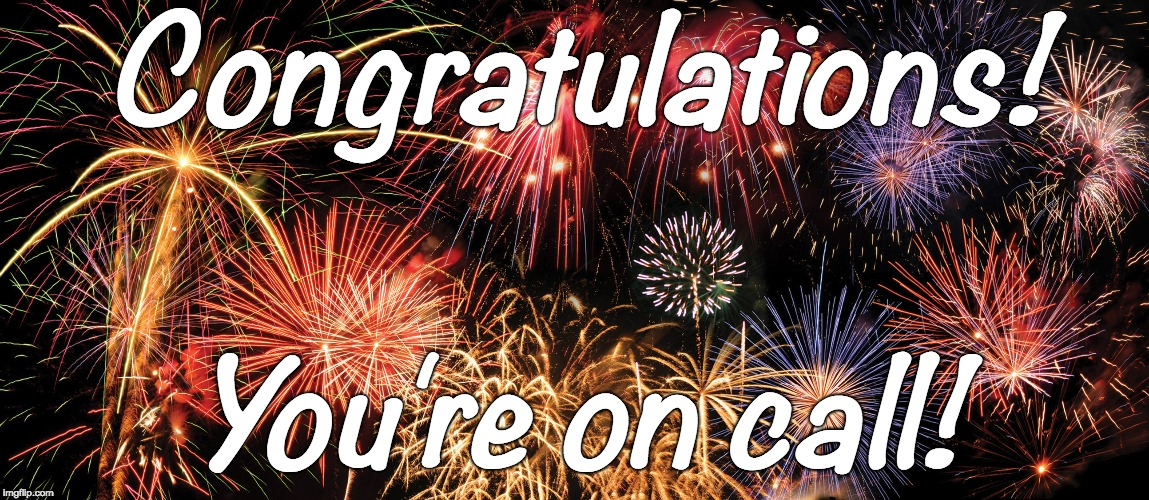 Congratulations! You're on call! | image tagged in congratulations | made w/ Imgflip meme maker