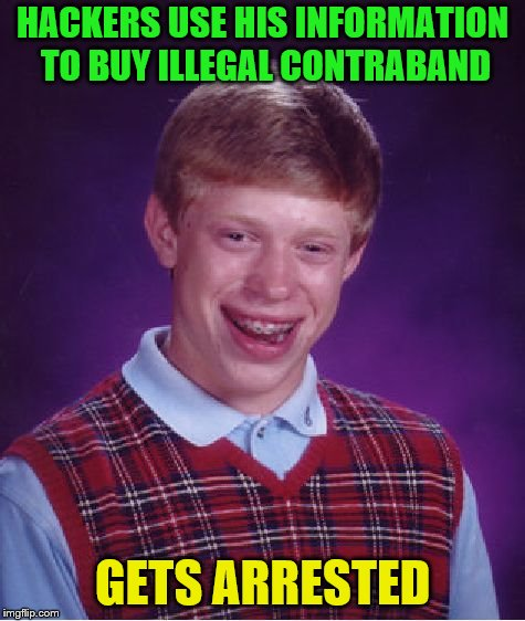 Bad Luck Brian Meme | HACKERS USE HIS INFORMATION TO BUY ILLEGAL CONTRABAND GETS ARRESTED | image tagged in memes,bad luck brian | made w/ Imgflip meme maker