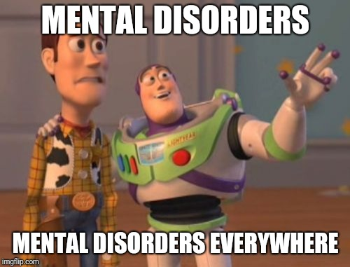 X, X Everywhere Meme | MENTAL DISORDERS MENTAL DISORDERS EVERYWHERE | image tagged in memes,x,x everywhere,x x everywhere | made w/ Imgflip meme maker