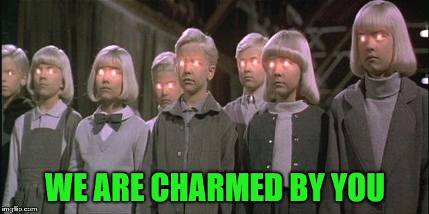 WE ARE CHARMED BY YOU | made w/ Imgflip meme maker
