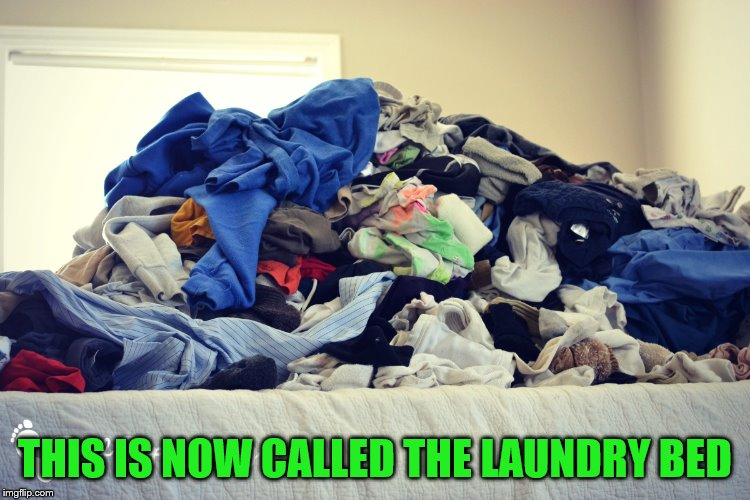 THIS IS NOW CALLED THE LAUNDRY BED | made w/ Imgflip meme maker